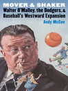 Mover and Shaker (eBook): Walter O'Malley, the Dodgers, and Baseball's Westward Expansion