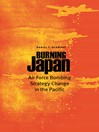 Burning Japan (eBook): Air Force Bombing Strategy Change in the Pacific