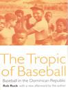 Tropic of Baseball (eBook): Baseball in the Dominican Republic