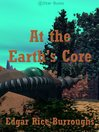 At the Earth's Core (eBook): Pellucidar Series, Book 1
