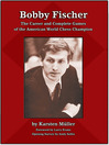 Bobby Fischer (eBook): The Career and Complete Games of the American World Chess Champion
