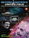 Beyond Einstein's Unified Field (eBook): Gravity and Electro-Magnetism Redefined