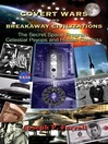 Covert Wars and Breakaway Civilizations (eBook): The Secret Space Program, Celestial Psyops and Hidden Conflicts
