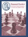 Emanuel Lasker (eBook): Second World Chess Champion