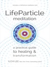LifeParticle Meditation (eBook): A Practical Guide to Healing and Transformation