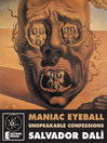 Maniac Eyeball (eBook): The Unspeakable Confessions of Salvador Dali