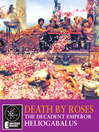 Death By Roses (eBook): The Decadent Emperor Heliogabalus