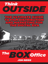 Think Outside the Box Office (eBook): The Ultimate Guide to Film Distribution and Marketing for the Digital Era