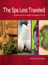 The Spa Less Traveled (eBook): Discovering Ethnic Los Angeles, One Massage at a Time