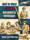 How to Write Killer Historical Mysteries (eBook): The Art and Adventure of Sleuthing Through the Past