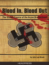 Blood In, Blood Out (eBook): The Violent Empire of the Aryan Brotherhood
