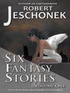 Six Fantasy Stories (eBook): Volume One