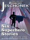 Six Superhero Stories (eBook): Volume One