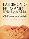 Patrimonio Humano... Ni Recurso, Ni Capital (eBook): Cuidar en vez de Usar
