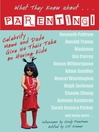 What They Know About...Parenting! (eBook): Celebrity Moms and Dads Give Us Their Take on Having Kids