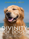 The Divinity of Dogs (eBook): True Stories of Miracles Inspired by Man's Best Friend