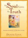 The Soul Loves the Truth (eBook): Lessons Learned on the Path to Joy