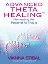 Advanced Theta Healing (eBook): Harnessing the Power of All That Is