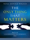 The Only Thing That Matters (eBook): Conversations with Humanity Series, Book 2