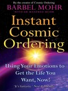 Instant Cosmic Ordering (eBook): Using Your Emotions to Get the Life You Want, Now!