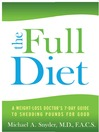 The Full Diet (eBook): A Weight-Loss Doctor's 7-Day Guide to Shedding Pounds for Good