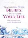 Transform Your Beliefs, Transform Your Life (eBook): EFT Tapping Using Matrix Reimprinting