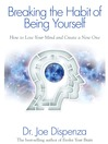 Breaking the Habit of Being Yourself (eBook): How to Lose Your Mind and Create a New One