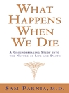 What Happens When We Die? (eBook): A Groundbreaking Study into the Nature of Life and Death