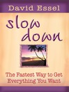 Slow Down (eBook): The Fastest Way to Get Everything You Want
