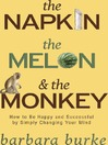 The Napkin The Melon & The Monkey (eBook): How to Be Happy and Successful by Simply Changing Your Mind