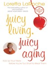 Juicy Living, Juicy Aging (eBook)