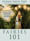 Fairies 101 (eBook): An Inroduction to Connecting, Working, and Healing with the Fairies and Other Elementals