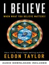I Believe (eBook): When What You Believe Matters!
