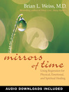 Mirrors of Time (eBook): Using Regression for Physical, Emotional, and Spiritual Healing