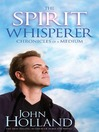 The Spirit Whisperer by John Holland eBook