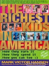 The Richest Kids in America (eBook): How They Earn It, How They Spend It, How You Can Too