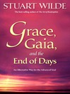 Grace, Gaia, and the End of Days (eBook): An Alternative Way for the Advanced Soul