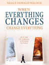When Everything Changes, Change Everything (eBook): In a Time of Turmoil, A Pathway to Peace