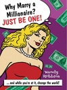 Why Marry a Millionaire? Just Be One! (eBook): And While You're At It, Change The World!