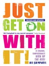 Just Get on with It (eBook): A Caring, Compassionate Kick Up the Ass!