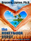 The Honeymoon Effect (eBook): The Science of Creating Heaven on Earth