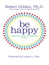 Be Happy! (eBook): Release the Power of Happiness in YOU