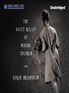 The Sweet Relief of Missing Children (MP3): A Novel