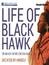 Life of Black Hawk, or Ma-ka-tai-me-she-kia-kiak (MP3): Dictated by Himself