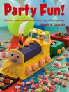 Party Fun! (eBook): Themes, Cakes, Invitations, Treat Bags, Food, Games