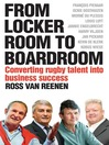From Locker Room to Boardroom (eBook): Converting Rugby Talent Into Business Success