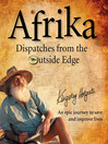 Afrika (eBook): Dispatches from the Outside Edge: An Epic Journey to Save and Improve Lives