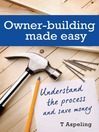 Owner Building Made Easy (eBook): Understand the Process and Save Money