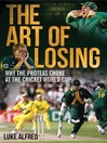 The Art of Losing (eBook): Why the Proteas Choke at the Cricket World Cup