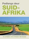Padlangs Deur Suid-Afrika (eBook): n Streek-vir-streek-reisgids